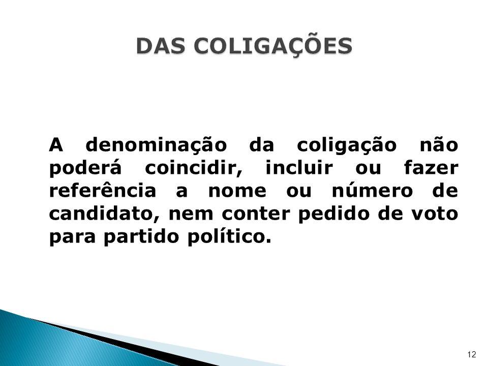 A denominação da coligação não poderá coincidir, incluir ou fazer referência a nome ou número de candidato, nem conter pedido de voto para partido pol