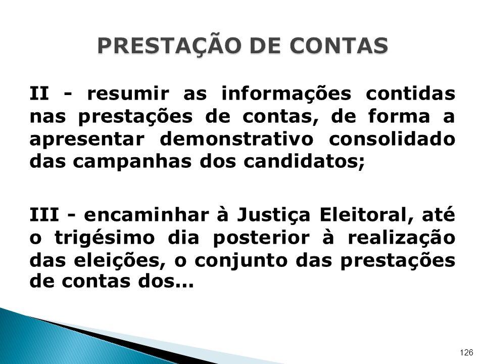 II - resumir as informações contidas nas prestações de contas, de forma a apresentar demonstrativo consolidado das campanhas dos candidatos; III - enc