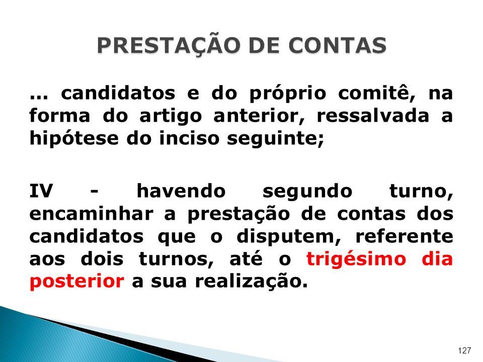 ... candidatos e do próprio comitê, na forma do artigo anterior, ressalvada a hipótese do inciso seguinte; IV - havendo segundo turno, encaminhar a pr