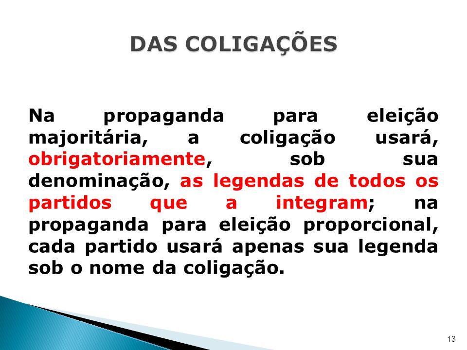 Na propaganda para eleição majoritária, a coligação usará, obrigatoriamente, sob sua denominação, as legendas de todos os partidos que a integram; na