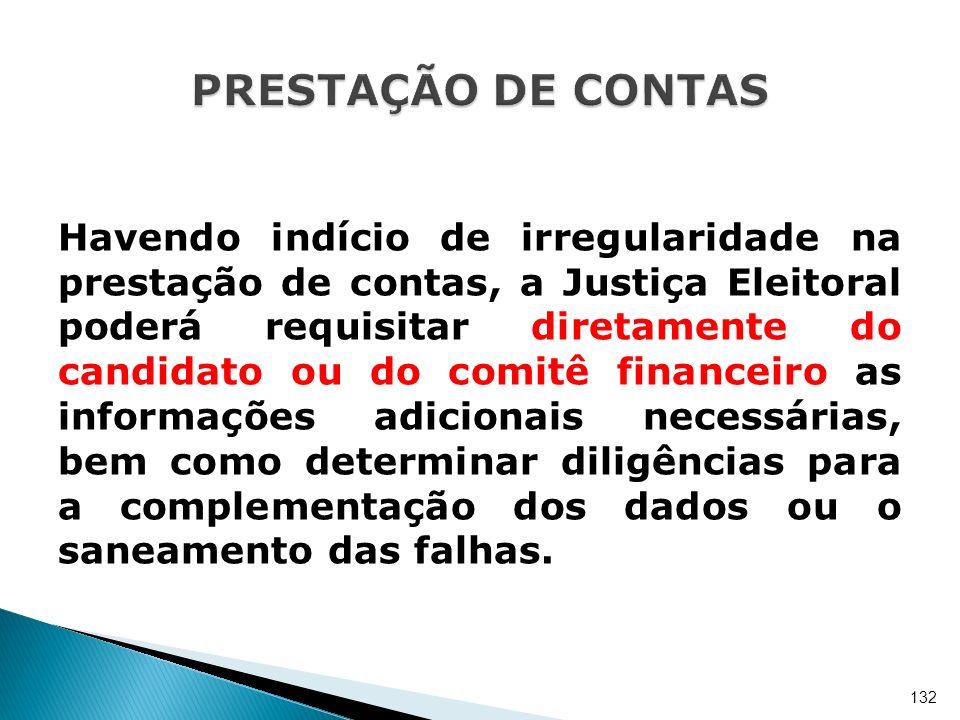 Havendo indício de irregularidade na prestação de contas, a Justiça Eleitoral poderá requisitar diretamente do candidato ou do comitê financeiro as in
