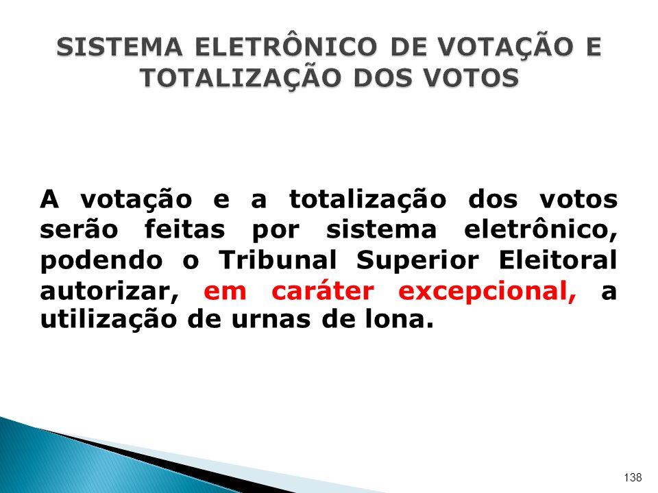 A votação e a totalização dos votos serão feitas por sistema eletrônico, podendo o Tribunal Superior Eleitoral autorizar, em caráter excepcional, a ut