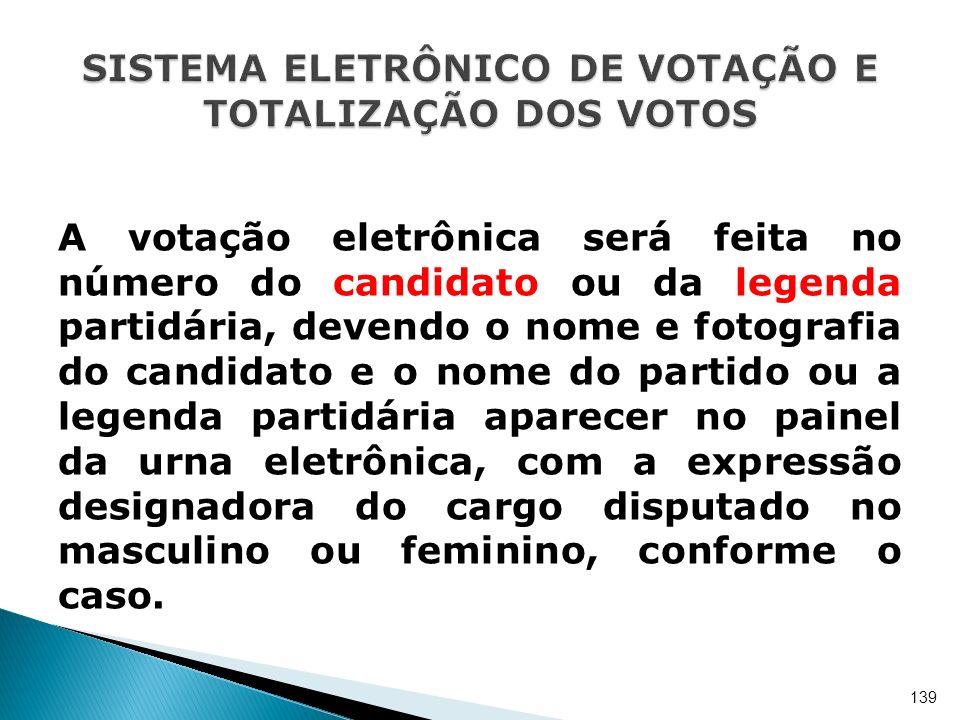 A votação eletrônica será feita no número do candidato ou da legenda partidária, devendo o nome e fotografia do candidato e o nome do partido ou a leg