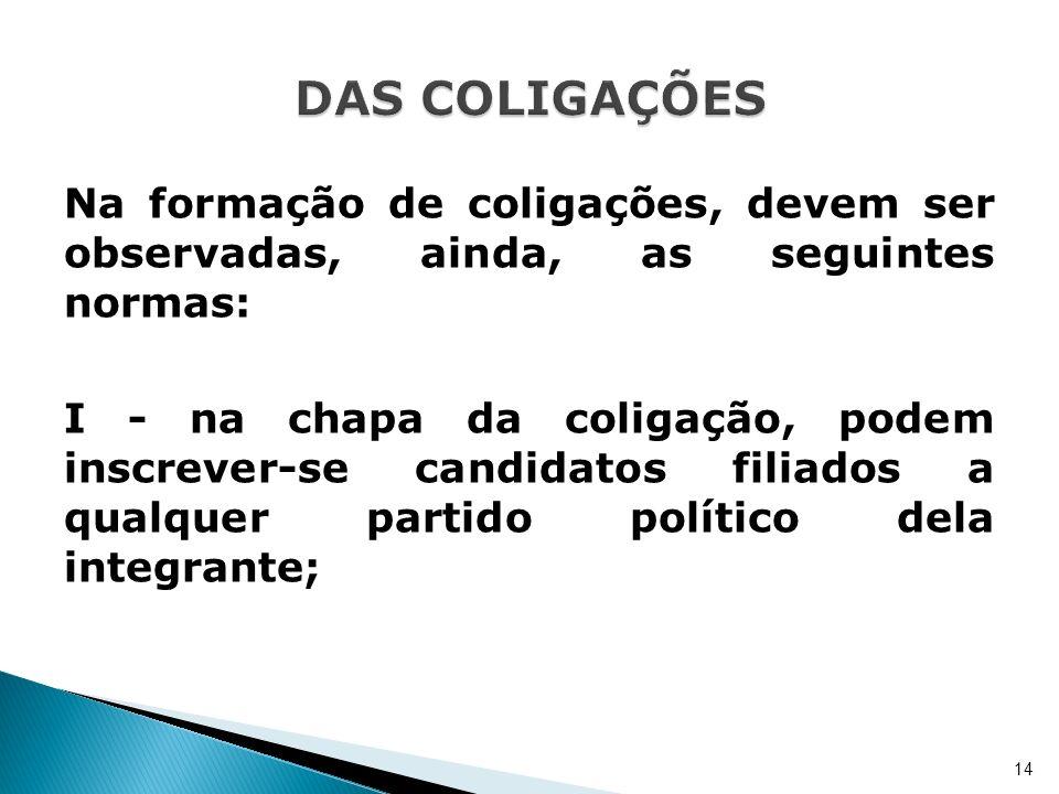 Na formação de coligações, devem ser observadas, ainda, as seguintes normas: I - na chapa da coligação, podem inscrever-se candidatos filiados a qualq