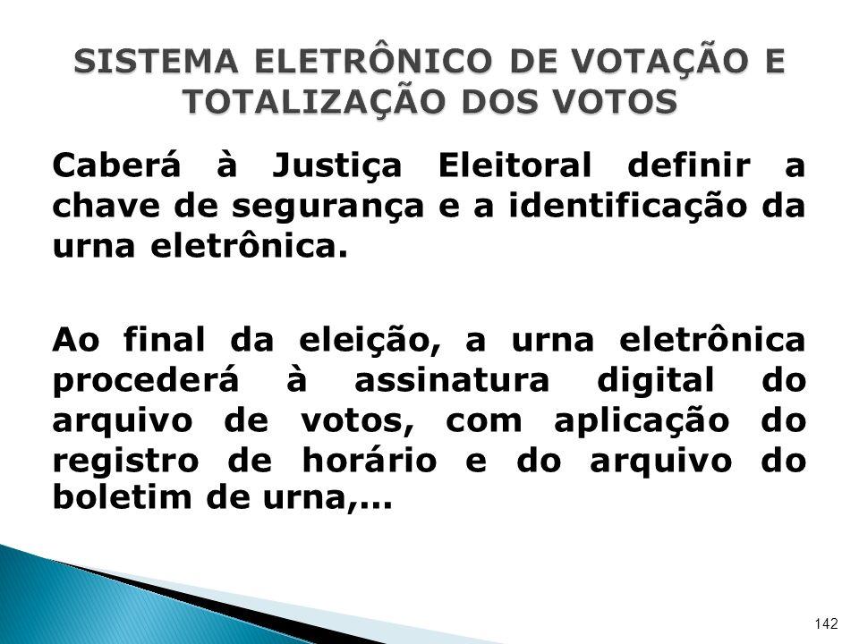 Caberá à Justiça Eleitoral definir a chave de segurança e a identificação da urna eletrônica. Ao final da eleição, a urna eletrônica procederá à assin