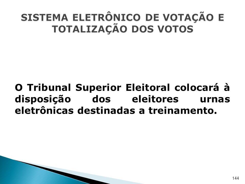 O Tribunal Superior Eleitoral colocará à disposição dos eleitores urnas eletrônicas destinadas a treinamento. 144