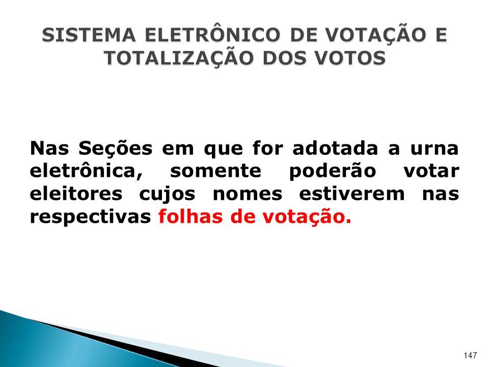 Nas Seções em que for adotada a urna eletrônica, somente poderão votar eleitores cujos nomes estiverem nas respectivas folhas de votação. 147