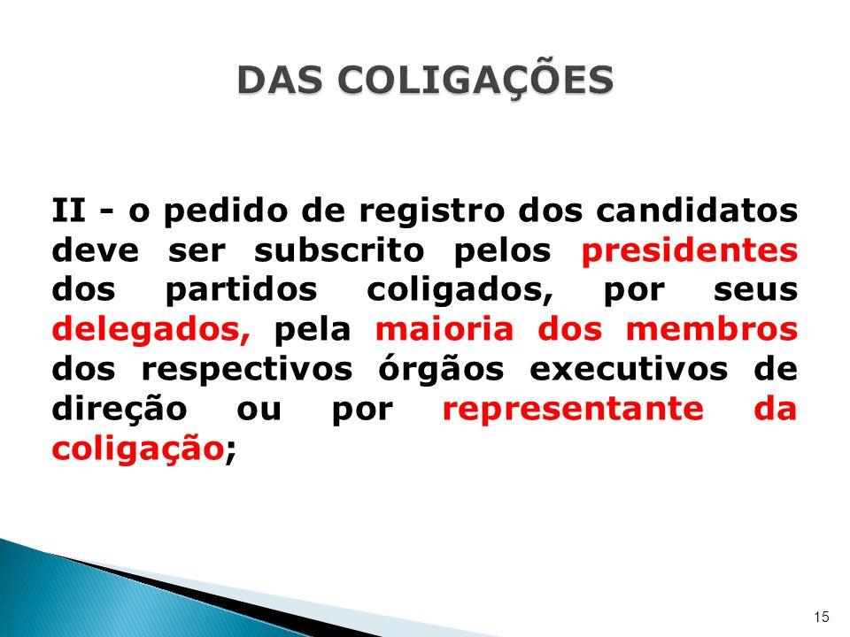 II - o pedido de registro dos candidatos deve ser subscrito pelos presidentes dos partidos coligados, por seus delegados, pela maioria dos membros dos