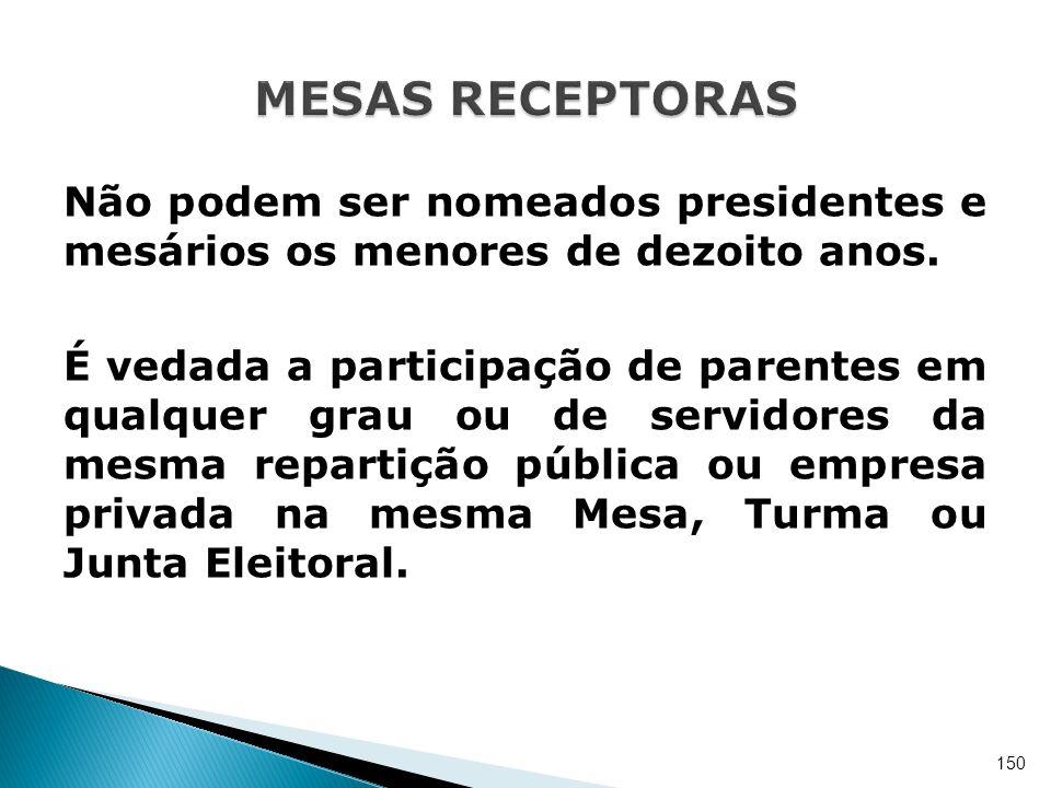 Não podem ser nomeados presidentes e mesários os menores de dezoito anos. É vedada a participação de parentes em qualquer grau ou de servidores da mes
