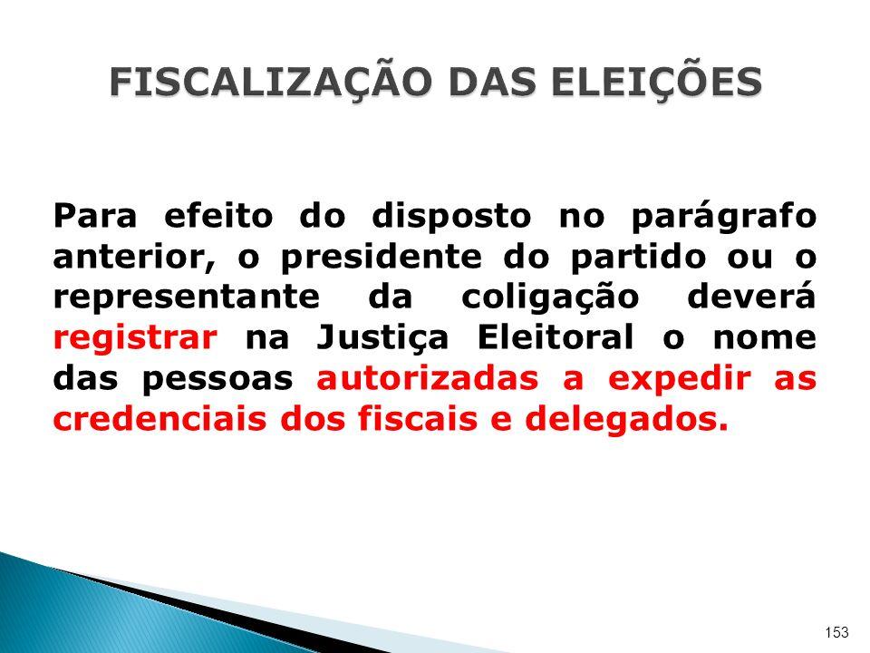 Para efeito do disposto no parágrafo anterior, o presidente do partido ou o representante da coligação deverá registrar na Justiça Eleitoral o nome da