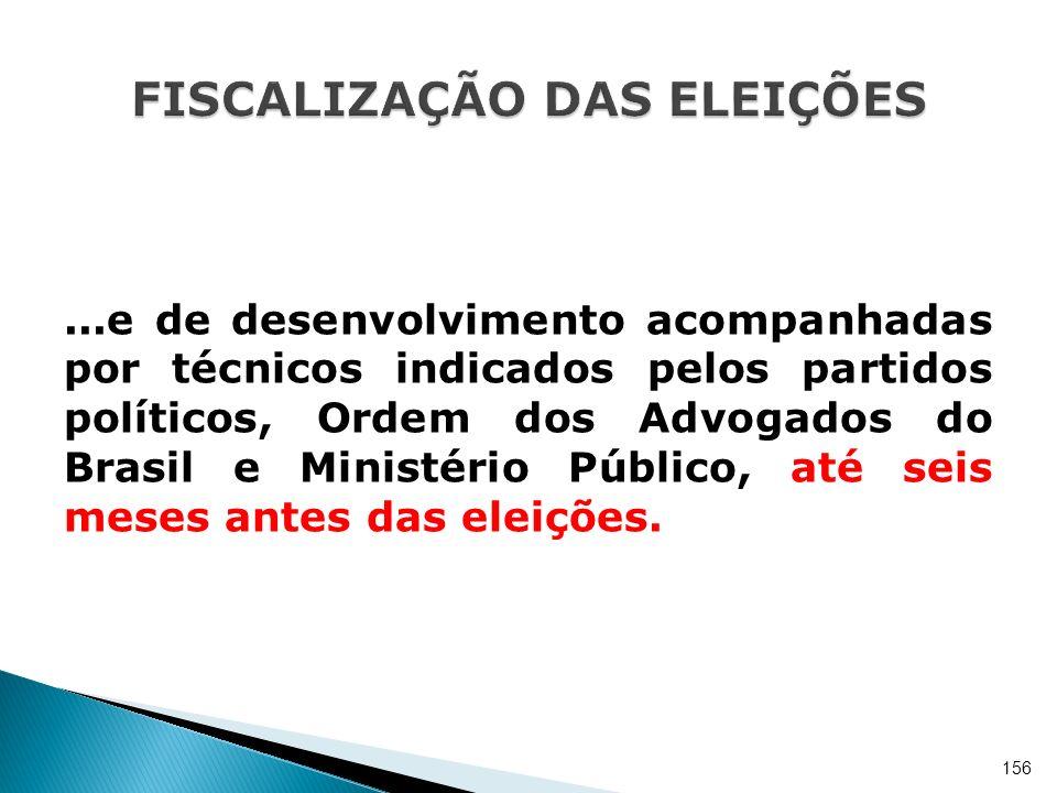...e de desenvolvimento acompanhadas por técnicos indicados pelos partidos políticos, Ordem dos Advogados do Brasil e Ministério Público, até seis mes