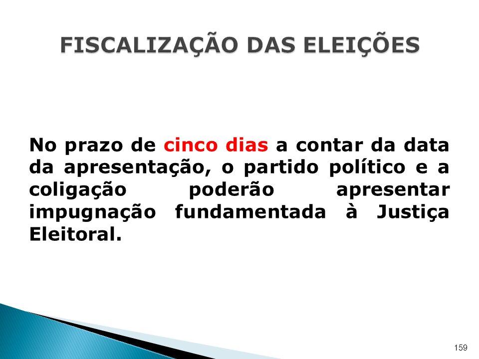 No prazo de cinco dias a contar da data da apresentação, o partido político e a coligação poderão apresentar impugnação fundamentada à Justiça Eleitor