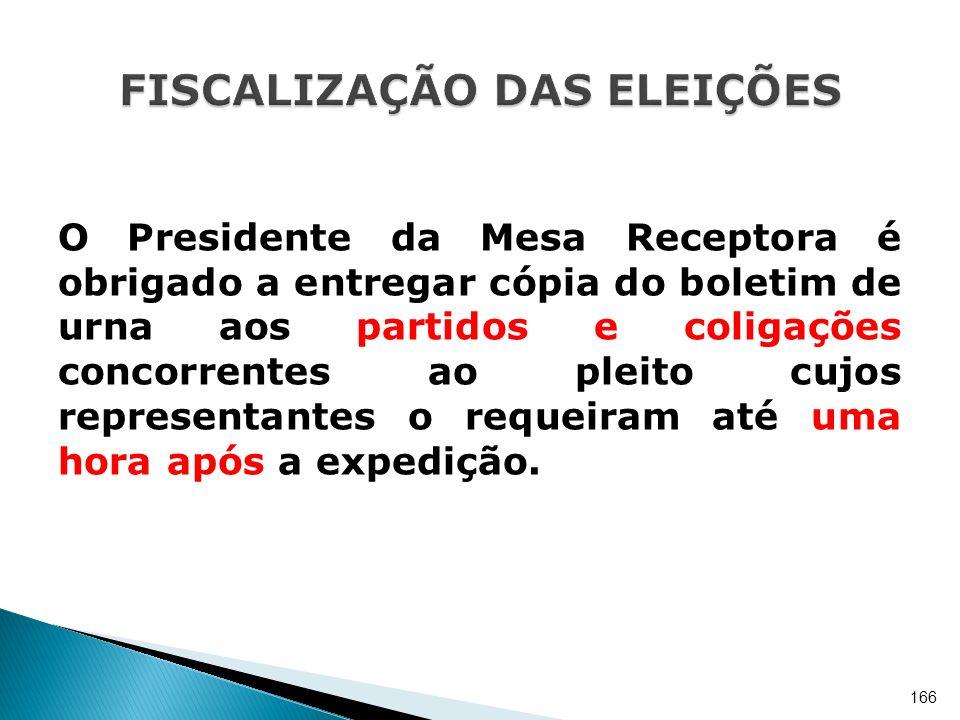 O Presidente da Mesa Receptora é obrigado a entregar cópia do boletim de urna aos partidos e coligações concorrentes ao pleito cujos representantes o