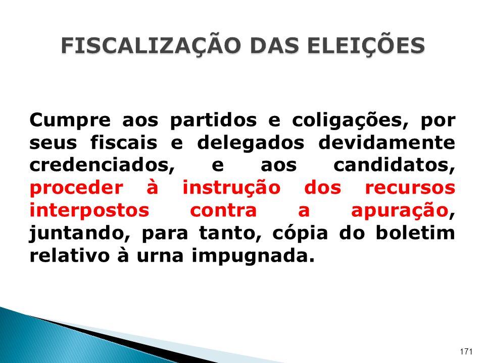 Cumpre aos partidos e coligações, por seus fiscais e delegados devidamente credenciados, e aos candidatos, proceder à instrução dos recursos interpost