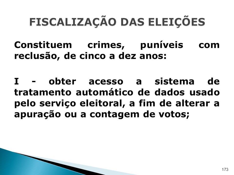 Constituem crimes, puníveis com reclusão, de cinco a dez anos: I - obter acesso a sistema de tratamento automático de dados usado pelo serviço eleitor
