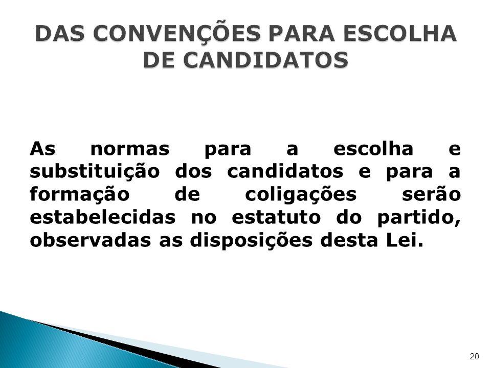 As normas para a escolha e substituição dos candidatos e para a formação de coligações serão estabelecidas no estatuto do partido, observadas as dispo