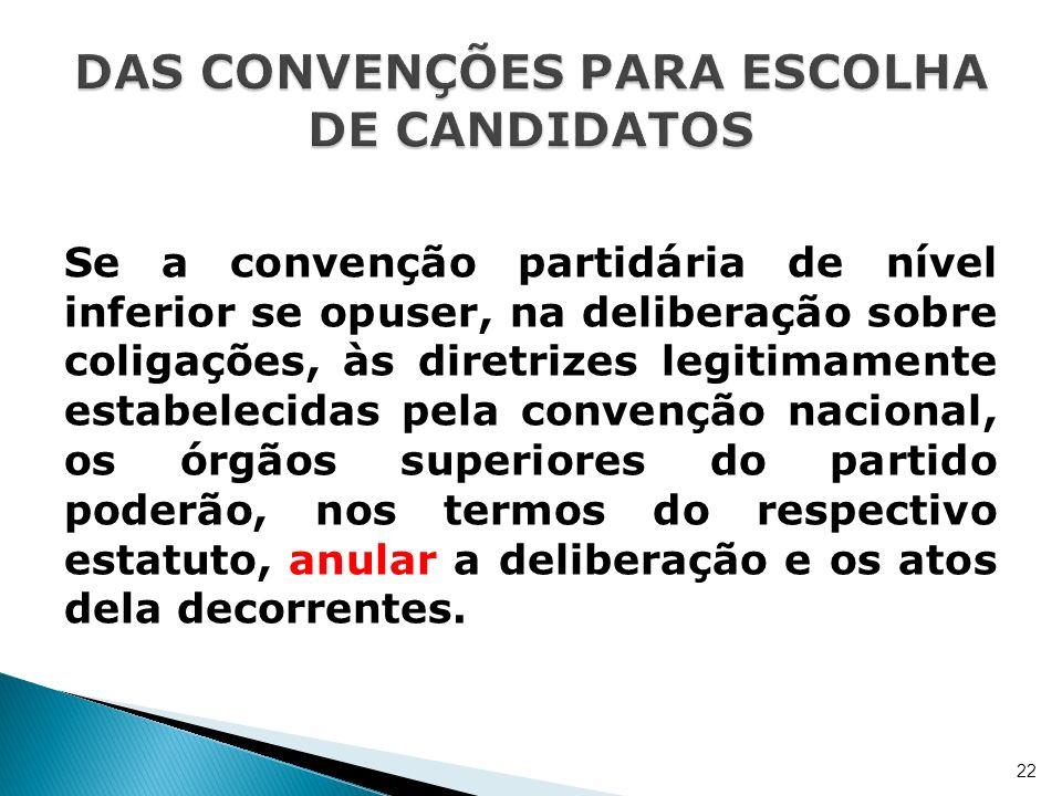 Se a convenção partidária de nível inferior se opuser, na deliberação sobre coligações, às diretrizes legitimamente estabelecidas pela convenção nacio