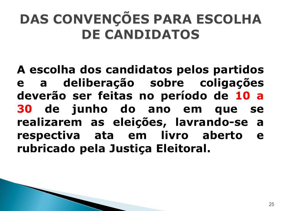 A escolha dos candidatos pelos partidos e a deliberação sobre coligações deverão ser feitas no período de 10 a 30 de junho do ano em que se realizarem