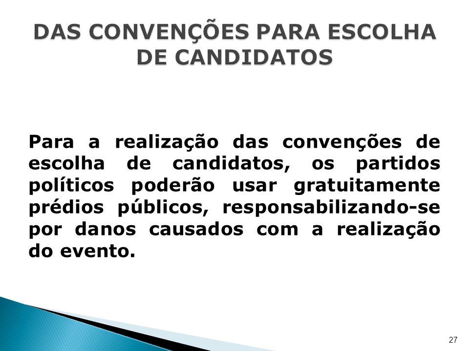 Para a realização das convenções de escolha de candidatos, os partidos políticos poderão usar gratuitamente prédios públicos, responsabilizando-se por