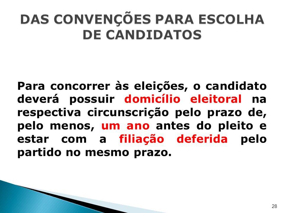 Para concorrer às eleições, o candidato deverá possuir domicílio eleitoral na respectiva circunscrição pelo prazo de, pelo menos, um ano antes do plei