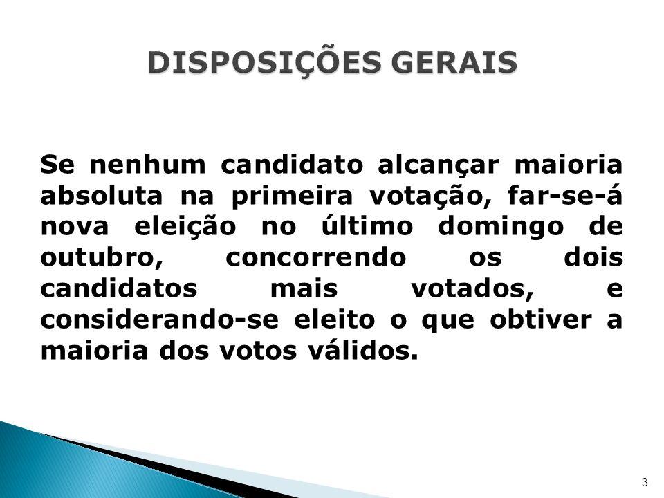 Se nenhum candidato alcançar maioria absoluta na primeira votação, far-se-á nova eleição no último domingo de outubro, concorrendo os dois candidatos
