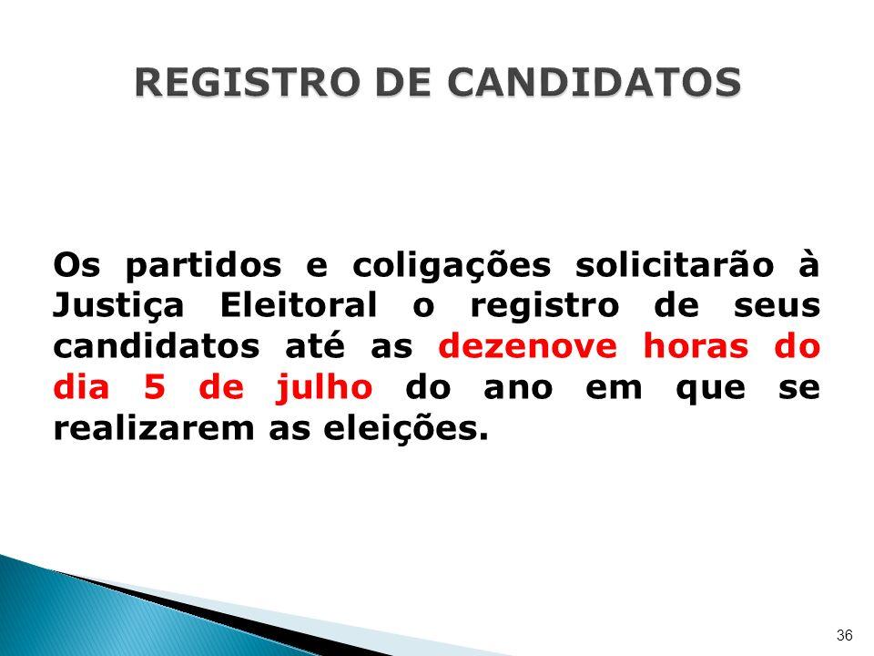 Os partidos e coligações solicitarão à Justiça Eleitoral o registro de seus candidatos até as dezenove horas do dia 5 de julho do ano em que se realiz
