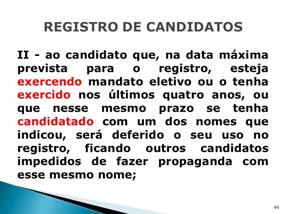 II - ao candidato que, na data máxima prevista para o registro, esteja exercendo mandato eletivo ou o tenha exercido nos últimos quatro anos, ou que n