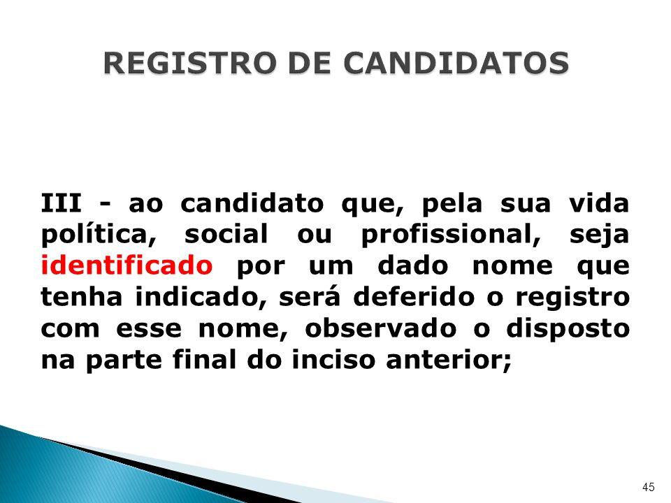 III - ao candidato que, pela sua vida política, social ou profissional, seja identificado por um dado nome que tenha indicado, será deferido o registr