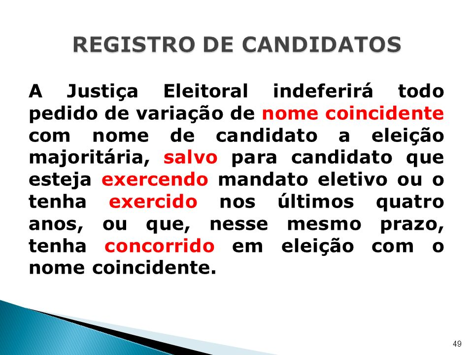 A Justiça Eleitoral indeferirá todo pedido de variação de nome coincidente com nome de candidato a eleição majoritária, salvo para candidato que estej