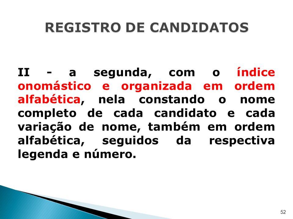 II - a segunda, com o índice onomástico e organizada em ordem alfabética, nela constando o nome completo de cada candidato e cada variação de nome, ta