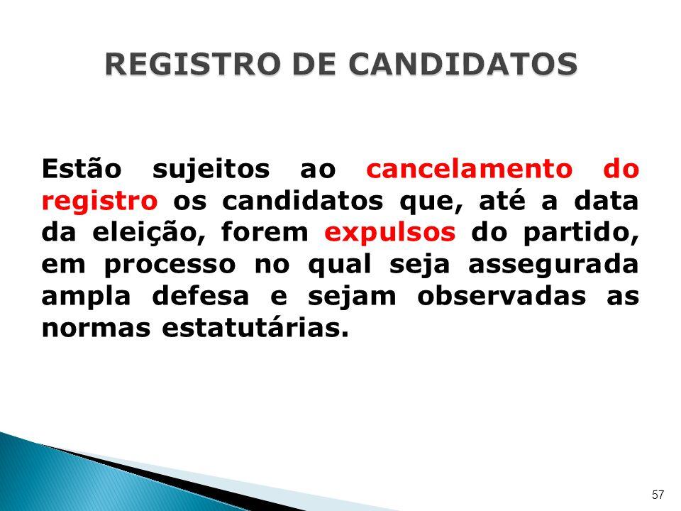 Estão sujeitos ao cancelamento do registro os candidatos que, até a data da eleição, forem expulsos do partido, em processo no qual seja assegurada am
