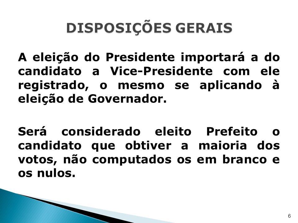 A eleição do Presidente importará a do candidato a Vice-Presidente com ele registrado, o mesmo se aplicando à eleição de Governador. Será considerado