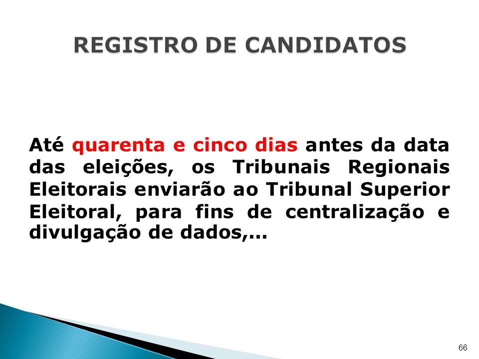 Até quarenta e cinco dias antes da data das eleições, os Tribunais Regionais Eleitorais enviarão ao Tribunal Superior Eleitoral, para fins de centrali