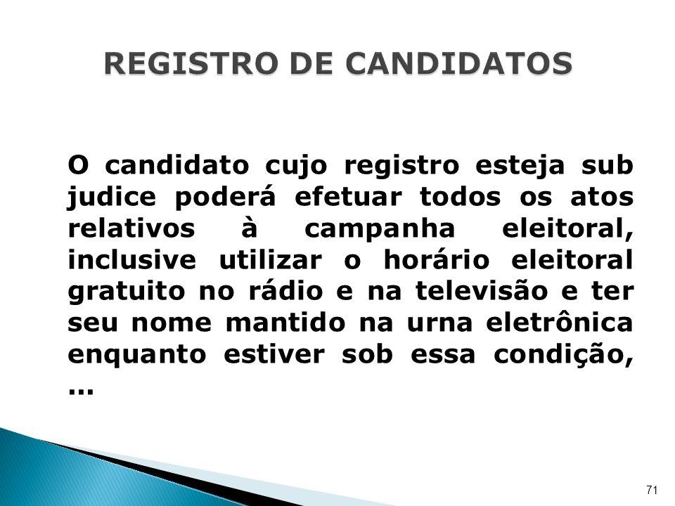 O candidato cujo registro esteja sub judice poderá efetuar todos os atos relativos à campanha eleitoral, inclusive utilizar o horário eleitoral gratui
