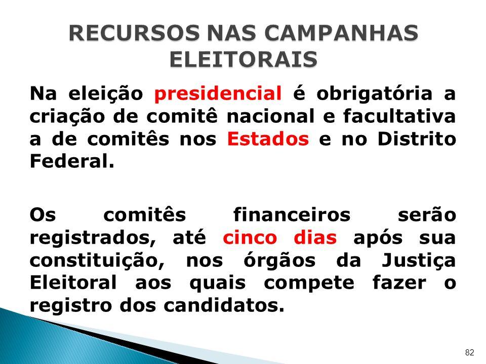 Na eleição presidencial é obrigatória a criação de comitê nacional e facultativa a de comitês nos Estados e no Distrito Federal. Os comitês financeiro