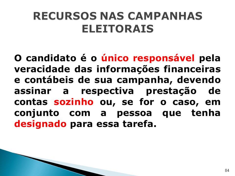 O candidato é o único responsável pela veracidade das informações financeiras e contábeis de sua campanha, devendo assinar a respectiva prestação de c