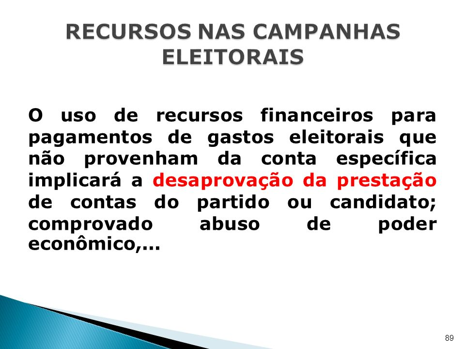 O uso de recursos financeiros para pagamentos de gastos eleitorais que não provenham da conta específica implicará a desaprovação da prestação de cont