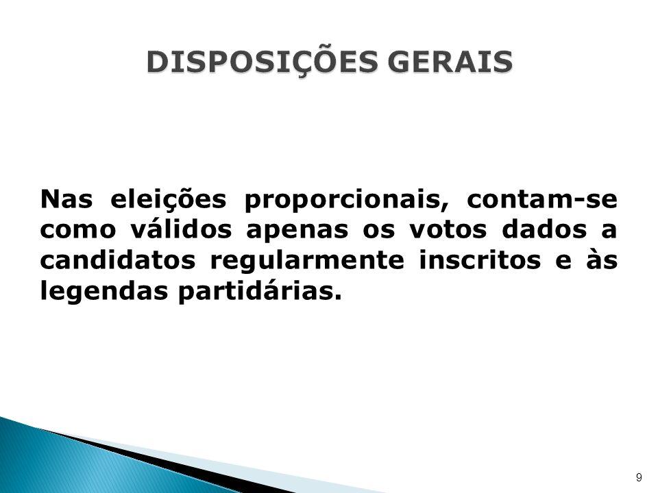 Nas eleições proporcionais, contam-se como válidos apenas os votos dados a candidatos regularmente inscritos e às legendas partidárias. 9