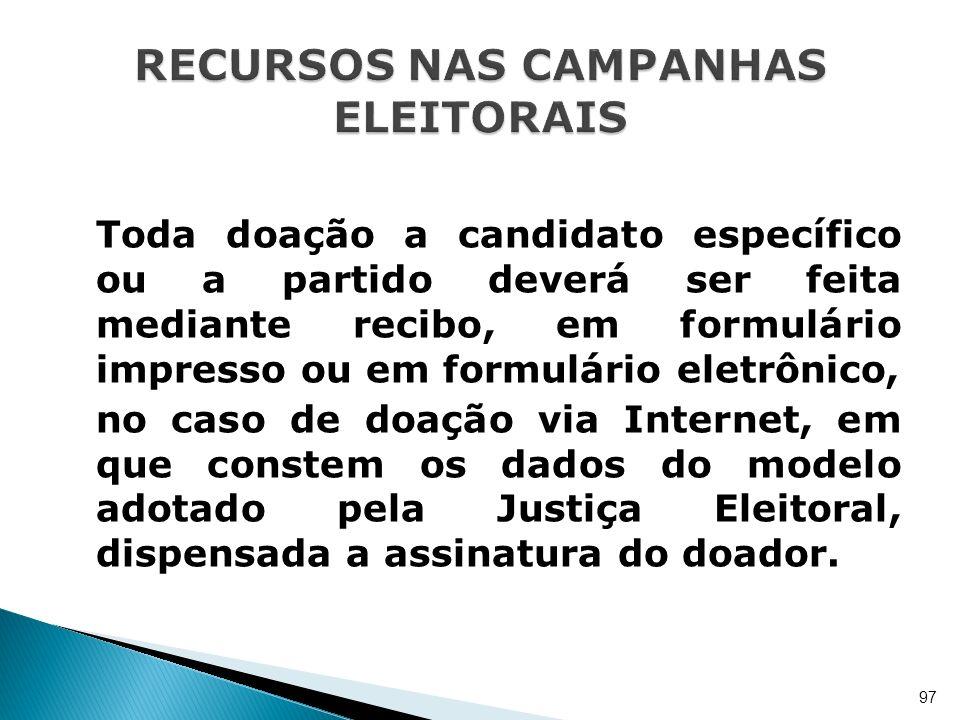 Toda doação a candidato específico ou a partido deverá ser feita mediante recibo, em formulário impresso ou em formulário eletrônico, no caso de doaçã