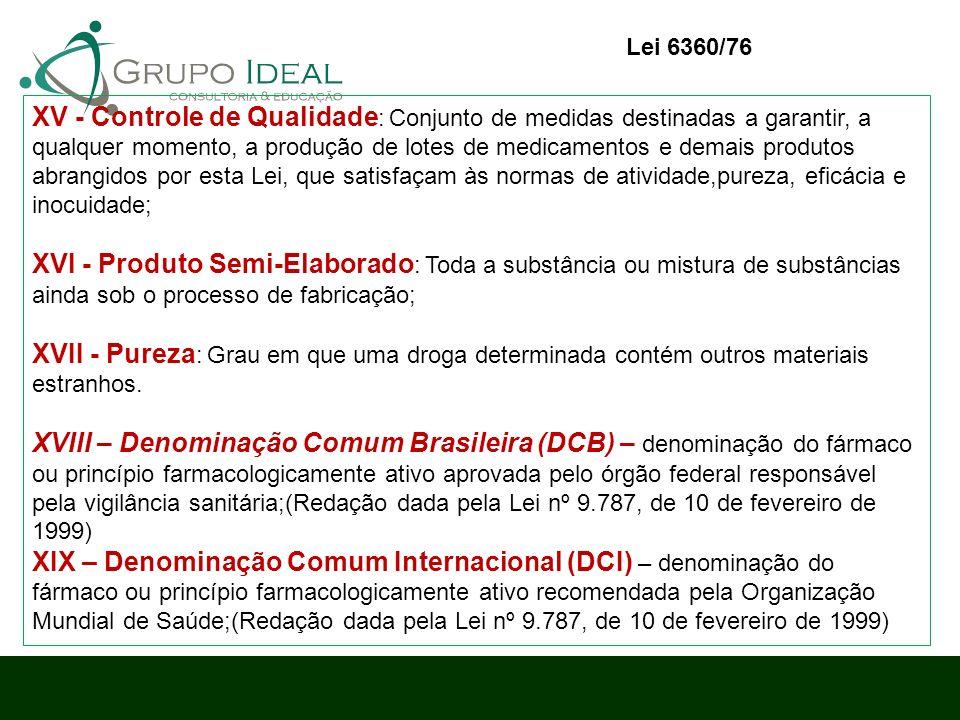 XV - Controle de Qualidade : Conjunto de medidas destinadas a garantir, a qualquer momento, a produção de lotes de medicamentos e demais produtos abra
