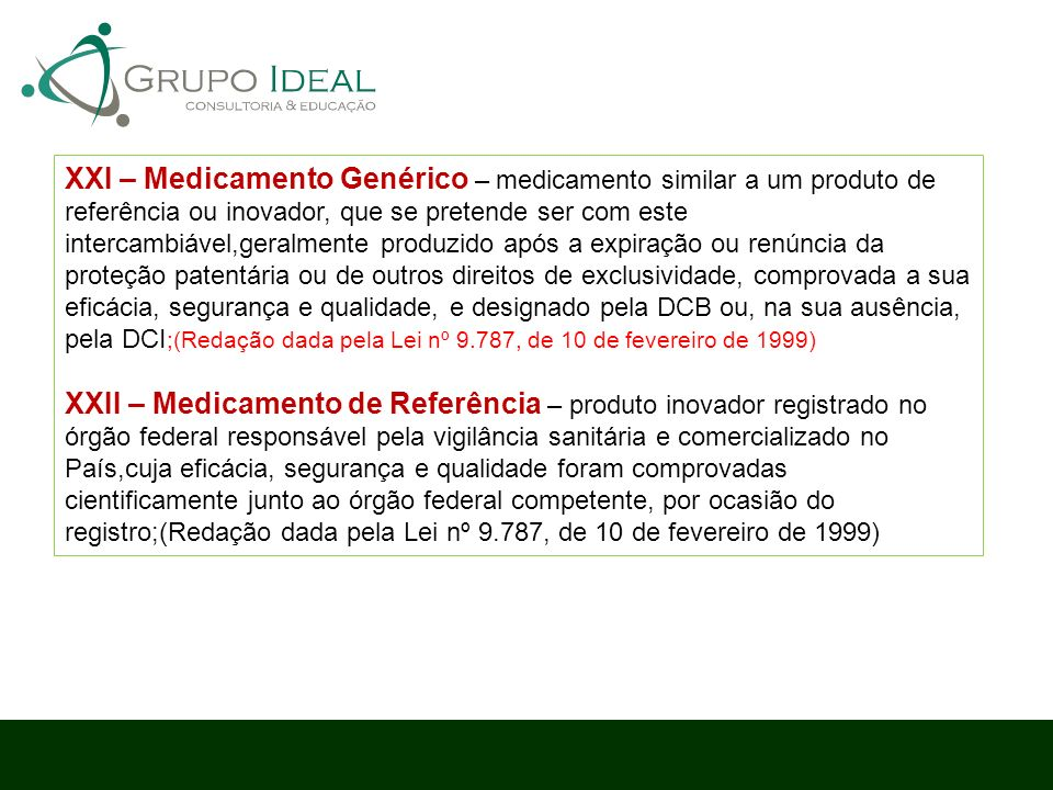 XXI – Medicamento Genérico – medicamento similar a um produto de referência ou inovador, que se pretende ser com este intercambiável,geralmente produz