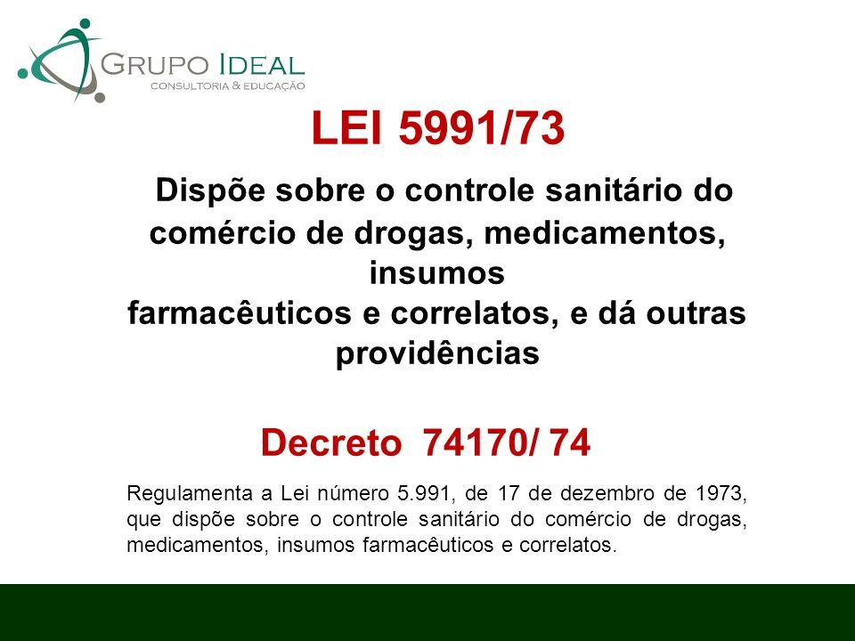 LEI 5991/73 Dispõe sobre o controle sanitário do comércio de drogas, medicamentos, insumos farmacêuticos e correlatos, e dá outras providências Decret