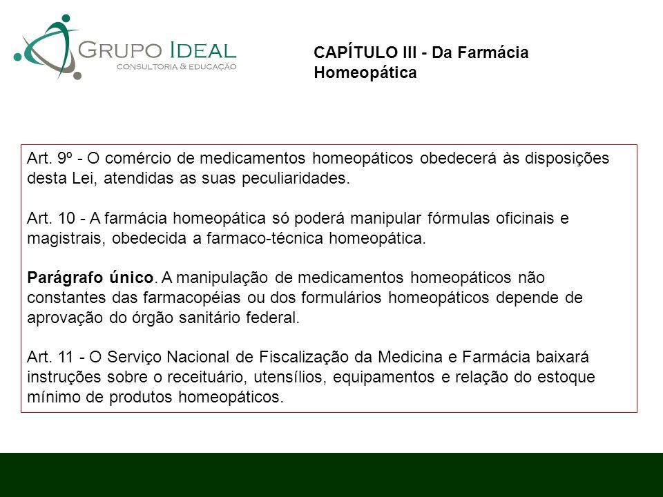Art. 9º - O comércio de medicamentos homeopáticos obedecerá às disposições desta Lei, atendidas as suas peculiaridades. Art. 10 - A farmácia homeopáti