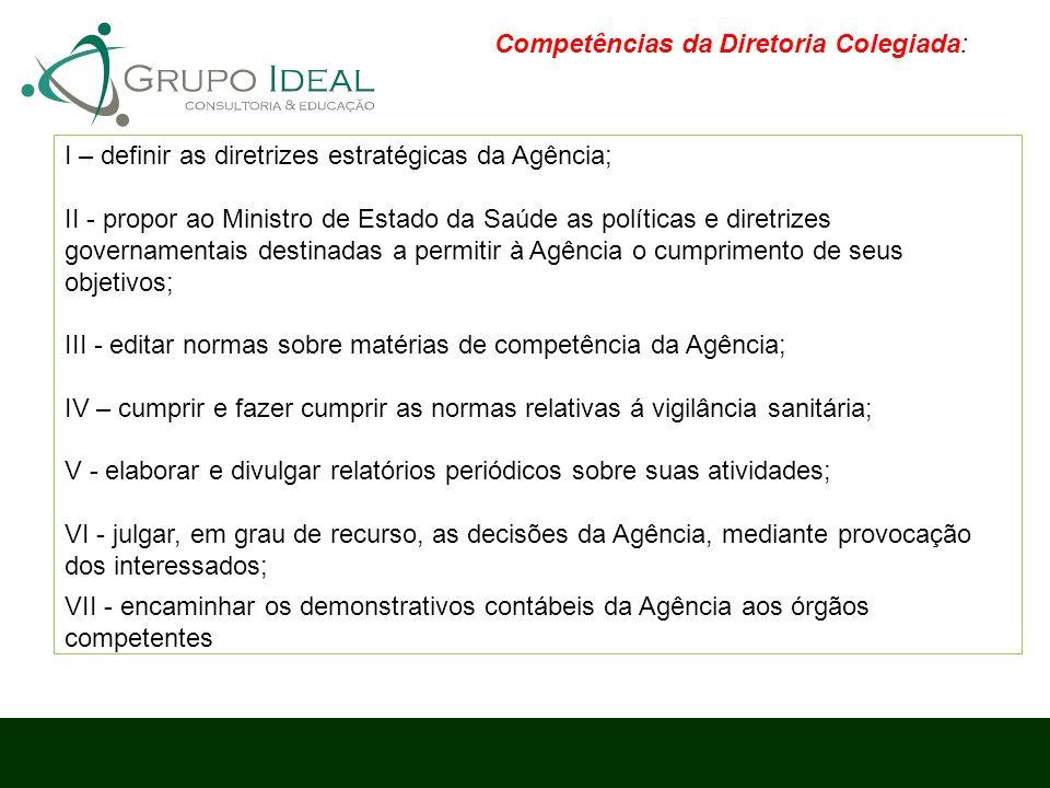I – definir as diretrizes estratégicas da Agência; II - propor ao Ministro de Estado da Saúde as políticas e diretrizes governamentais destinadas a pe