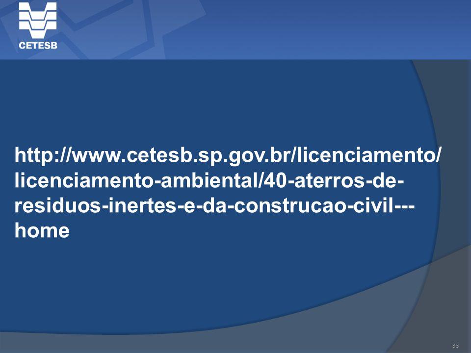 33 http://www.cetesb.sp.gov.br/licenciamento/ licenciamento-ambiental/40-aterros-de- residuos-inertes-e-da-construcao-civil--- home