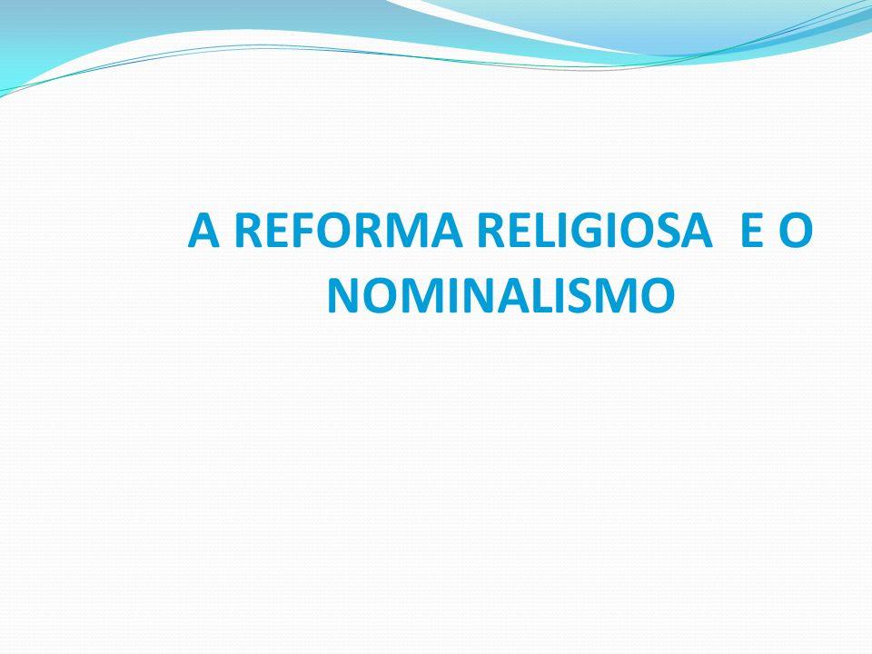 A REFORMA RELIGIOSA E O NOMINALISMO