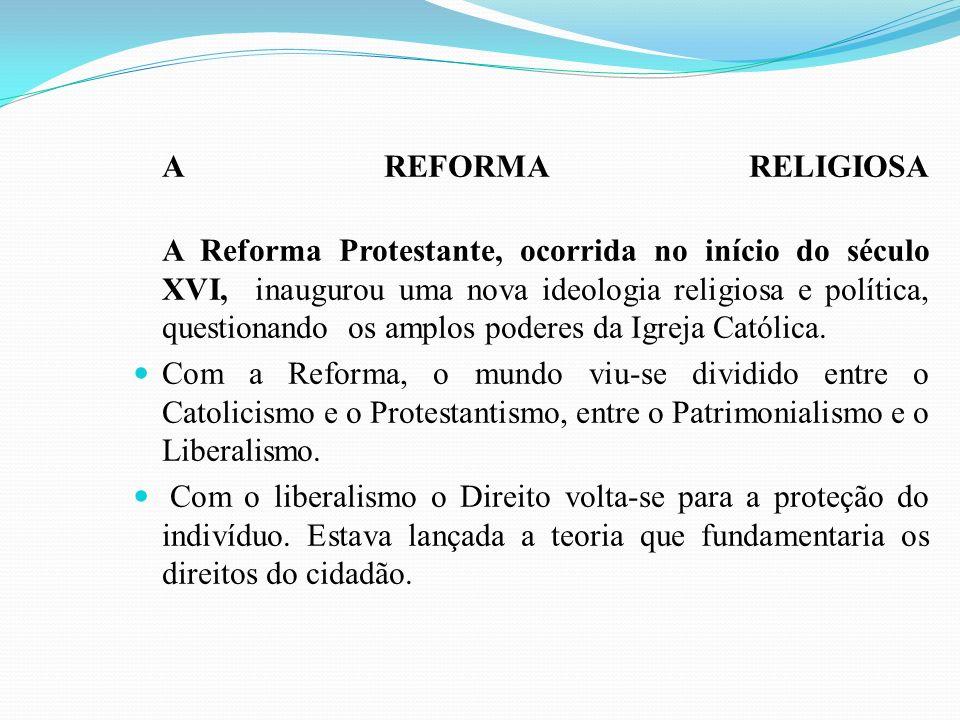 A REFORMA RELIGIOSA A Reforma Protestante, ocorrida no início do século XVI, inaugurou uma nova ideologia religiosa e política, questionando os amplos