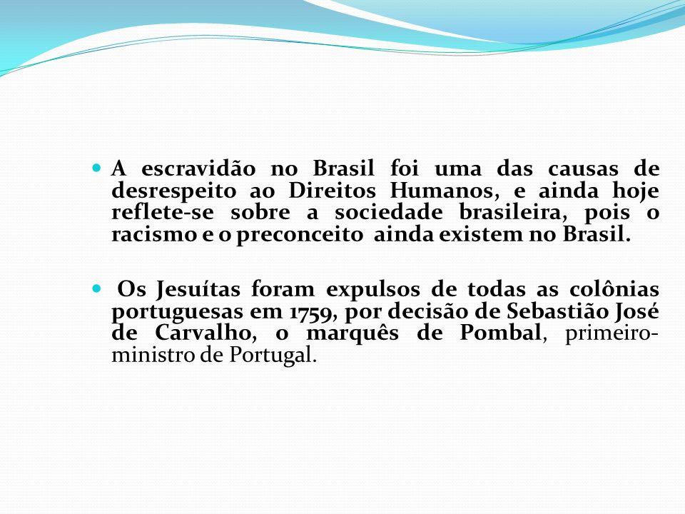 A escravidão no Brasil foi uma das causas de desrespeito ao Direitos Humanos, e ainda hoje reflete-se sobre a sociedade brasileira, pois o racismo e o