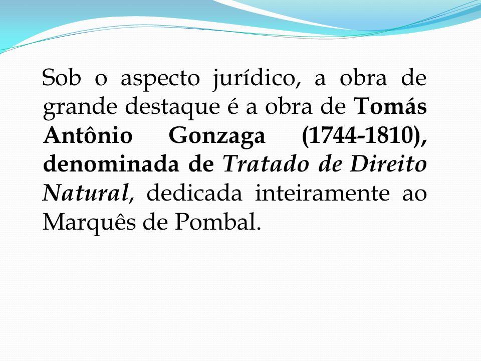 Sob o aspecto jurídico, a obra de grande destaque é a obra de Tomás Antônio Gonzaga (1744-1810), denominada de Tratado de Direito Natural, dedicada in