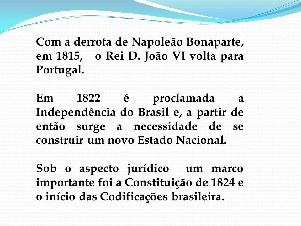 Com a derrota de Napoleão Bonaparte, em 1815, o Rei D. João VI volta para Portugal. Em 1822 é proclamada a Independência do Brasil e, a partir de entã